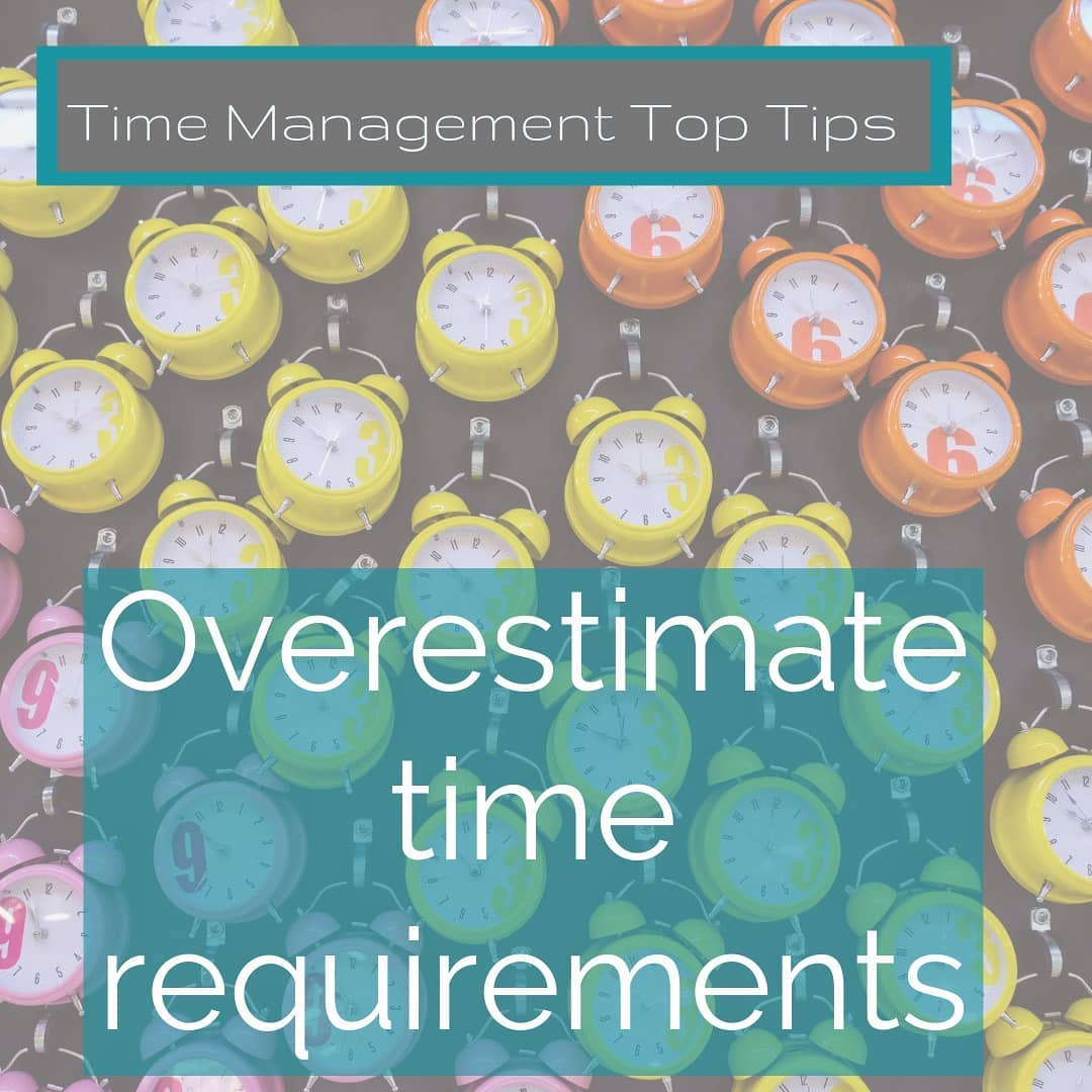 Get more out of your day, with our Time Management Tips…. Overestimate time requirementsJust …